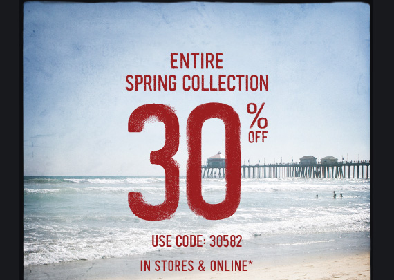 ENTIRE SPRING  COLLECTION 30% OFF USE CODE: 30582 IN STORES & ONLINE*