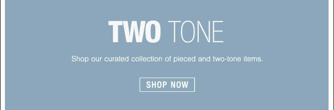 Two Tone - Shop Now