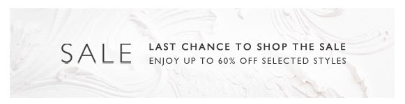 Last chance to shop the sale. Enjoy up to 60% off selected styles.
