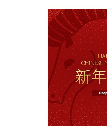 HAPPY CHINESE NEW YEAR   Shop Now »