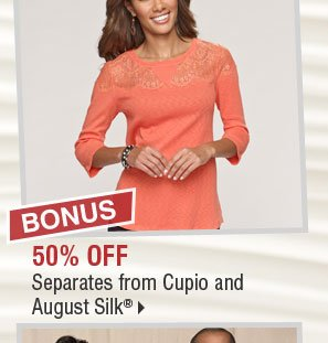BONUS 50% off separates from Cupio and  August Silk®.