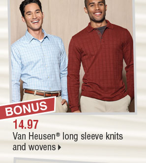 BONUS 14.97 Van Heusen® long sleeve  knits and wovens.