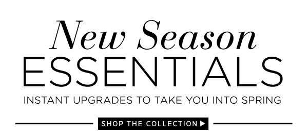 New Season Essentials: Shop The Collection