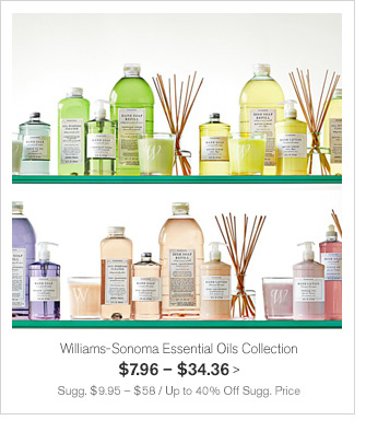 Williams-Sonoma Essential Oils Collection $7.96 - $34.36 -- Sugg. $9.95 - $58 / Up to 40% Off Sugg. Price