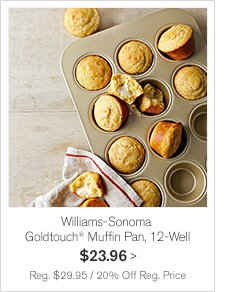 Williams-Sonoma Goldtouch® Muffin Pan, 12-Well $23.96 -- Reg. $29.95 / 20% Off Reg. Price