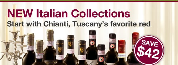 NEW Italian Collections. Start with Chianti, Tuscany's favorite red.