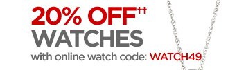 20% OFF†† WATCHES  with online code: WATCH49