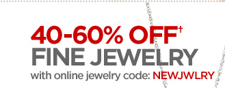 40–60% OFF†  FINE JEWELRY  with online code: NEWJWLRY
