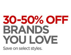 30–50% OFF BRANDS YOU LOVE Save on select  styles.