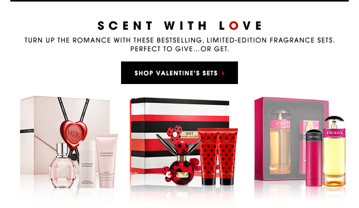 SCENT WITH LOVE. Turn up the romance with these bestselling, limited-edition fragrance sets. Perfect to give…or get. SHOP VALENTINE'S SETS.