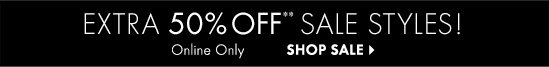 EXTRA 50% OFF** SALE STYLES  Online Only  SHOP SALE