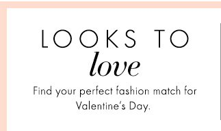 Looks To Love Find your perfect fashion match for Valentine's Day.