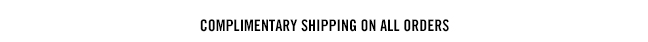 complimentary GROUND SHIPPING ON ORDERS $250+
