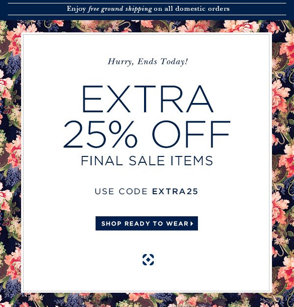 Hurry, Ends Today! EXTRA 25% OFF FINAL SALE ITEMS USE CODE EXTRA25