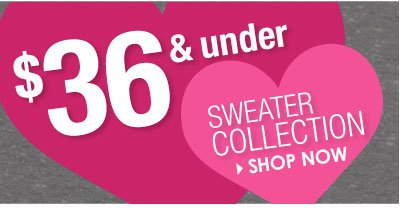 SHOP $36 and UNDER Sweater Collection!