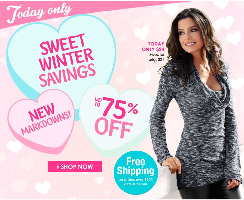 FRIDAY ONLY! Up to 75% OFF, Sweet Winter Savings! NEW Markdowns! SHOP NOW!