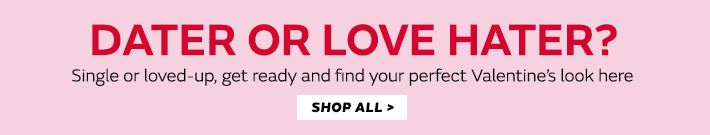Dater or love hater - shop for every Valentine's occasion right here