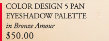 COLOR DESIGN 5 PAN EYESHADOW PALETTE in Bronze Amour $50.00
