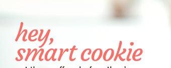 Hey, smart cookie