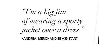 """""""I'm a big fan of wearing a sporty jacket over a dress."""""""