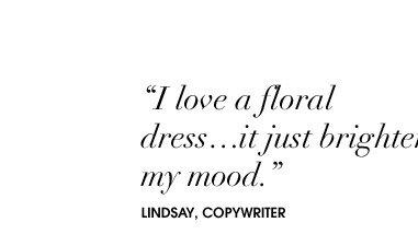 """I love a floral dress… it just brightens my mood."""