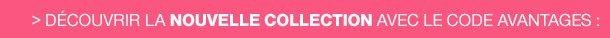 Découvrir la nouvelle collection avec le code avantages