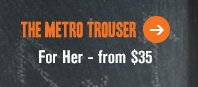 The Metro Trouser: For her - from $35