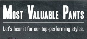 Most Valuable Pants - Let's hear it for our top-performing styles.