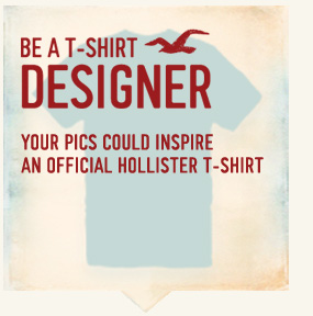 BE A T-SHIRT DESIGNER YOUR PICS COULD INSPIRE AND OFFICIAL  HOLLISTER T-SHIRT
