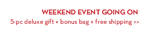 WEEKEND EVENT GOING ON. 5-pc deluxe gift + bonus bag + free shipping.