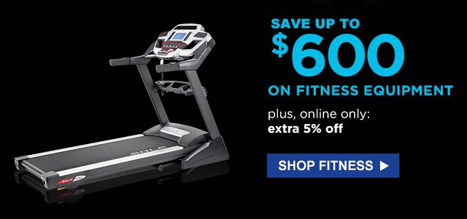 Save up to $600 on fitness equipment plus, online only: extra 5% off | Shop fitness