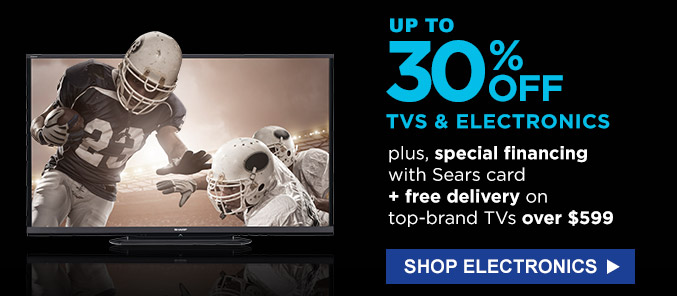Up to 30% off TVs & electronics | Plus, special financing with Sears card + free delivery on top-brand TVs over $599 | Shop electronics