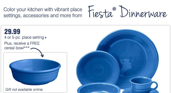 29.99 4 or 5-pc. place setting. Plus, receive a free cereal bowl***