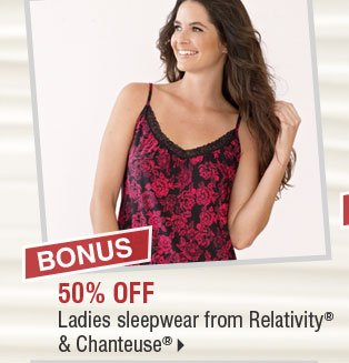 BONUS 50% off ladies sleepwear from Relativity® & Chanteuse®.