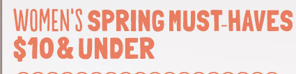 WOMEN'S SPRING MUST-HAVES $10 & UNDER