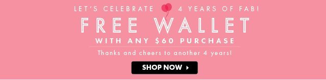 Celebrate 4 Years Of Fab! Free Wallet With Any $60 Purchase! Shop Now!