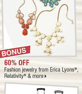 BONUS 60% off fashion jewelry from Erica Lyons®, Relativity& & more.