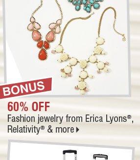 BONUS 60% off fashion jewelry from Erica Lyons®, Relativity& & more.