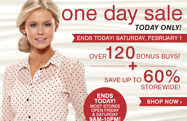 One Day Sale Ends Today! Over 120 bonus buys! Save up to 60% storewide. Shop now.