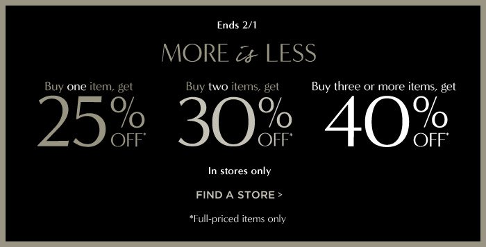 Ends 2/1 | MORE is LESS | FIND A STORE