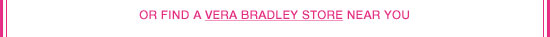 or find a Vera Bradley Store near you