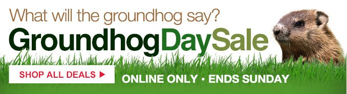 What will the groundhog say?   Groundhog Day Sale   SHOP ALL DEALS   ONLINE ONLY   ENDS SUNDAY