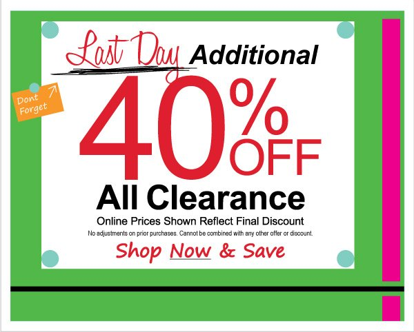 Last  Day for additional 40% Off All Clearance!