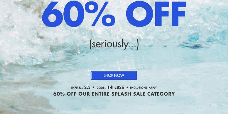 Splash Sale - 60% OFF Everything -code: 14FEB26
