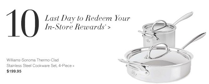10 - Last Day to Redeem Your In-Store Rewards* -- Williams-Sonoma Thermo-Clad Stainless Steel Cookware Set, 4-Piece, $199.95