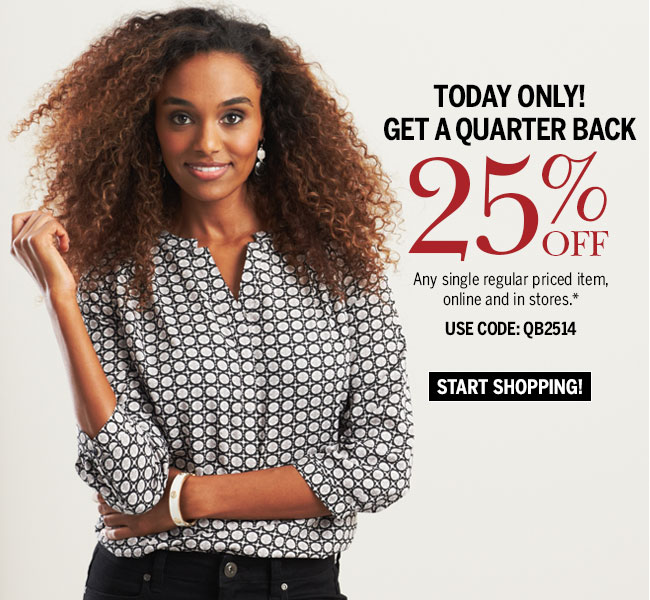 Today Only! Get a Quarter Back. 25% off Any single regular priced item, online and in stores.* Use code: QB2514. Start shopping!