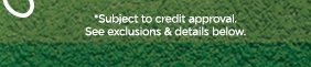 *Subject to credit approval.  See exclusions & details below.
