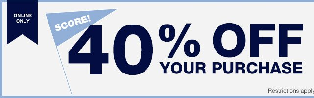 ONLINE ONLY | SCORE! | 40% OFF YOUR PURCHASE | Restrictions apply.
