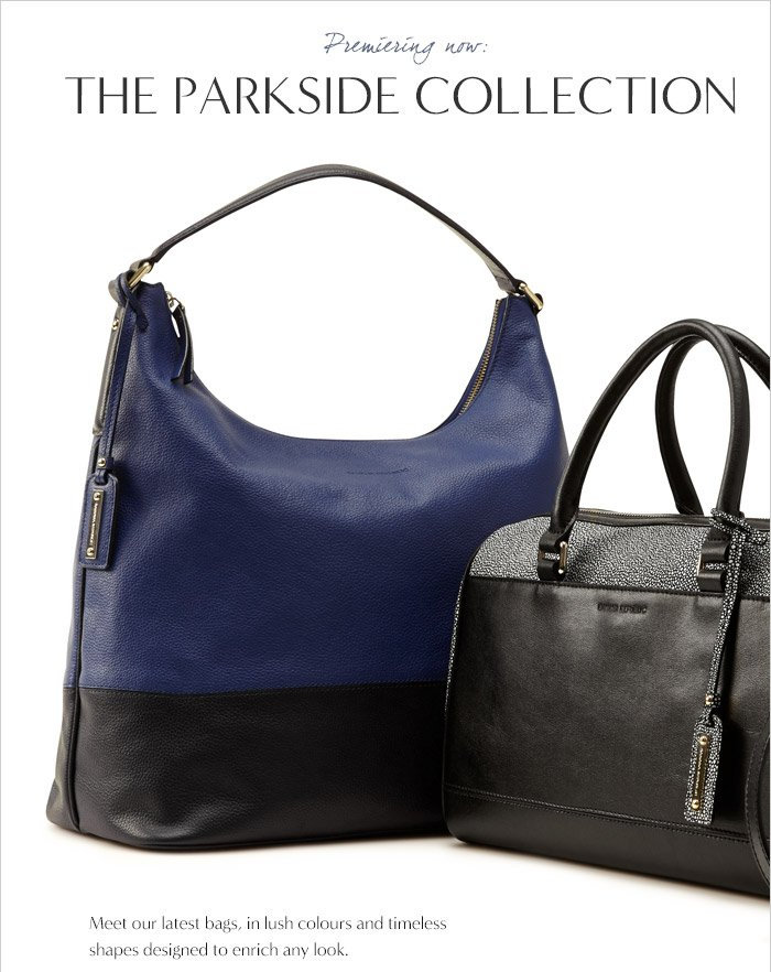 Premiering now: THE PARKSIDE COLLECTION | Meet our latest bags, in lush colours and timeless shapes designed to enrich any look.