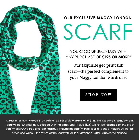 Our gift to you: Our EXCLUSIVE Maggy London scarf!